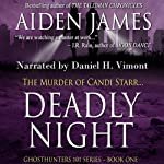 Deadly Night: The Murder of Candi Starr: Ghosthunters 101, Book 1 (       UNABRIDGED) by Aiden James Narrated by Daniel H. Vimont