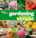 Better Homes and Gardens Gardening Made Simple: The Complete Step-by-Step Guide to Gardening (Better Homes & Gardens)