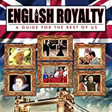English Royalty: A Guide for the Rest of Us  by Philip Gardiner Narrated by Philip Gardiner