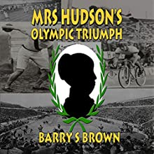 Mrs Hudson's Olympic Triumph: Fifth in the Mrs. Hudson of Baker Street Series Audiobook by Barry S. Brown Narrated by Johnny Robinson