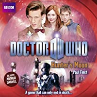 Doctor Who: Hunters Moon (       UNABRIDGED) by Paul Finch Narrated by Arthur Darvill