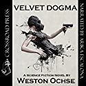 Velvet Dogma (       UNABRIDGED) by Weston Ochse Narrated by Arika Escalona