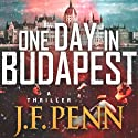 One Day in Budapest (       UNABRIDGED) by J. F. Penn Narrated by Veronica Giguere
