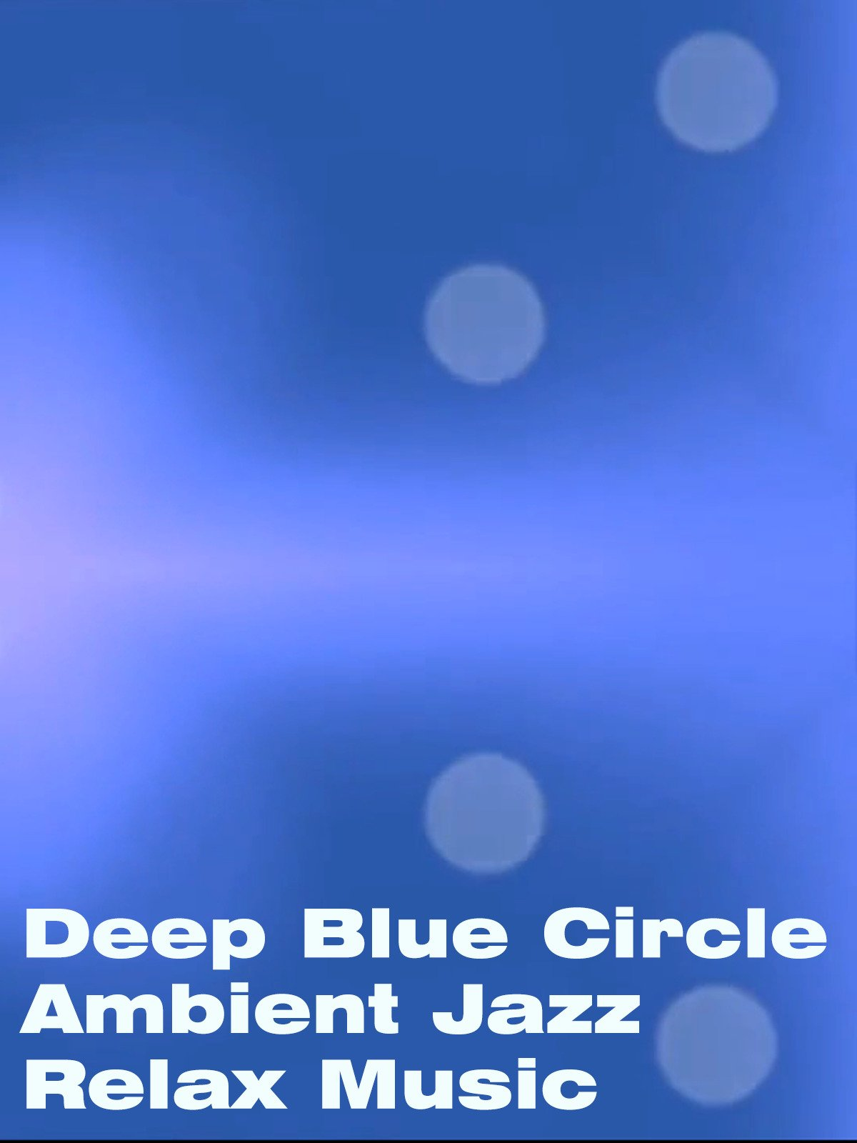 Deep Blue Circle Ambient Jazz Relax Music on Amazon Prime Instant Video UK