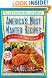 America's Most Wanted Recipes Without the Guilt: Cut the Calories, Keep the Taste of Your Favorite Restaurant Dishes (America's Most Wanted Recipes Series)