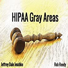 HIPAA Gray Areas Audiobook by Jeffrey Jeschke Narrated by Rob Reedy