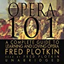 Opera 101: A Complete Guide to Learning and Loving Opera Audiobook by Fred Plotkin Narrated by Fred Plotkin