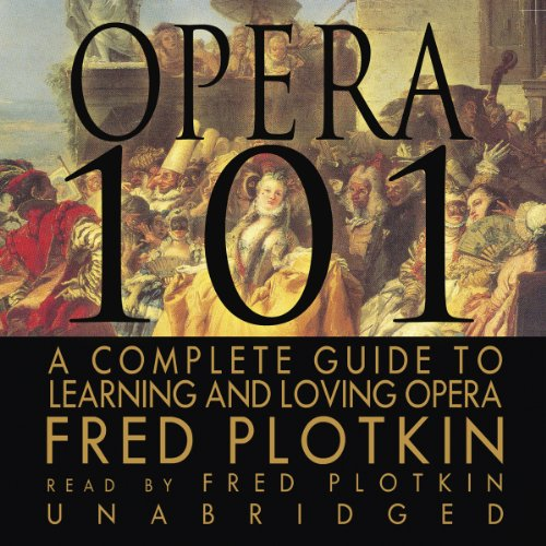 A Complete Guide to Learning and Loving Opera  - Fred Plotkin