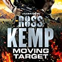 Moving Target (       UNABRIDGED) by Ross Kemp Narrated by Mark Meadows