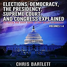Elections, Conventions, the Presidency, Congress, and Supreme Court Explained: The Quick and Dirty Guide to Our Messy Democracy Audiobook by Chris Bartlett Narrated by Daniel Hawking