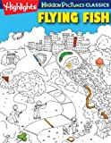img - for Flying Fish: Highlights Hidden Pictures 2013 (Highlights Hidden Pictures Classics) book / textbook / text book