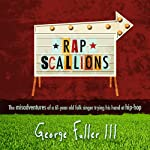 Rapscallions: The Misadventures of a 61-Year-Old Folk Singer Trying His Hand at Hip-Hop | George Fuller III