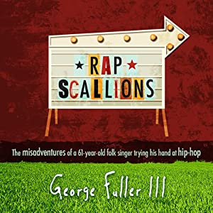 Rapscallions: The Misadventures of a 61-Year-Old Folk Singer Trying His Hand at Hip-Hop | [George Fuller III]