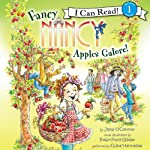 Fancy Nancy: Apples Galore! (I Can Read, Level 1) (       UNABRIDGED) by Jane O'Connor Narrated by Chloe Hennessee