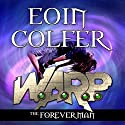 The Forever Man: W.A.R.P., Book 3 Audiobook by Eoin Colfer Narrated by Maxwell Caulfield
