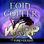 The Forever Man: W.A.R.P., Book 3 | Eoin Colfer