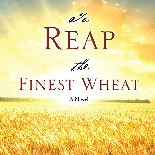To Reap the Finest Wheat: A Novel PDF