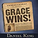 Grace Wins: The Ultimate Fight Between Religion and Relationship | Daniel King