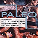 Paleo: Lose Fat with Paleo for Weight Loss Using Natural Foods and Healthy Eating Audiobook by Brian Adams Narrated by C. J. McAllister