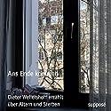 Ans Ende kommen: Dieter Wellershoff erzählt über Altern und Sterben Hörbuch von Dieter Wellershoff Gesprochen von: Dieter Wellershoff