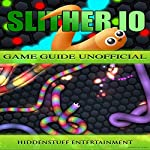 Slither.io Game Guide Unofficial |  Hiddenstuff Entertainment