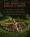 img - for The Medicine Wheel Garden: Creating Sacred Space for Healing, Celebration, and Tranquillity by E. Barrie Kavasch (2002-06-25) book / textbook / text book