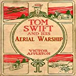 Tom Swift and His Aerial Warship: The Naval Terror of the Seas (       UNABRIDGED) by Victor Appleton Narrated by John Michaels