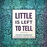 Little Is Left to Tell | Steven Hendricks