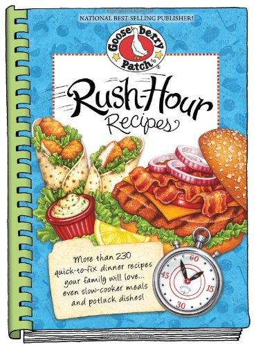 Rush-Hour Recipes: Over 230 Quick To Fix Dinner Recipesyour Family Will Love...Even Slow-Cooker Meals And Potluck Dishes! (Everyday Cookbook Collection)