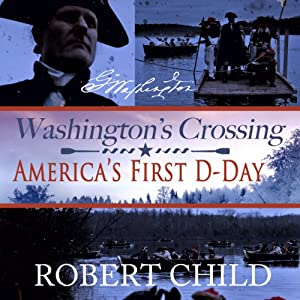 Washington's Crossing: America's First D-Day | [Robert Child]