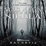 Mas alla de la Niebla: Un viaje al auto conocimiento [Beyond the Mist: A Journey to Self-Knowledge]: The Eureka Effect Series, Book 1 | Ray Ortiz