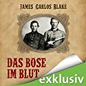 Das Böse im Blut Audiobook by James Carlos Blake Narrated by Uve Teschner