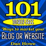 101 Totally Free Ways to Get Advertising for Your Website or Blog | Dan Howe