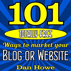 101 Totally Free Ways to Get Advertising for Your Website or Blog Audiobook