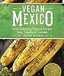Vegan Mexico: Soul-Satisfying Regiona...