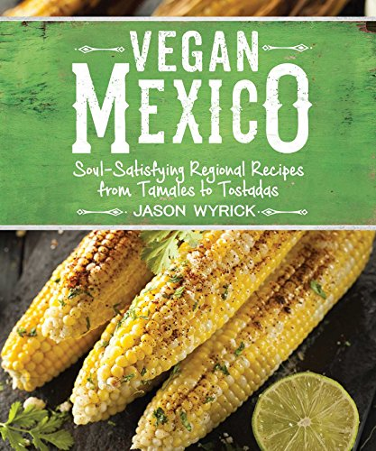 Vegan Mexico: Soul-Satisfying Regional Recipes from Tamales to Tostadas (Soul Recipes compare prices)