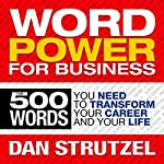 Word Power for Business: 500 Words You Need to Transform Your Career and Your Life | Dan Strutzel