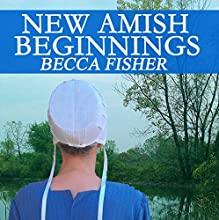 New Amish Beginnings: Amish Romance (       UNABRIDGED) by Becca Fisher Narrated by Carrie Lee Martz