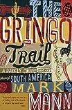 The Gringo Trail: A Darkly Comic Road Trip Through South America