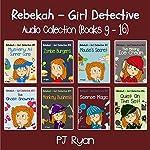 Rebekah - Girl Detective Books 9-16: Fun Short Story Mysteries (       UNABRIDGED) by PJ Ryan Narrated by Gwendolyn Druyor