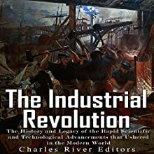 The Industrial Revolution: The History and Legacy of the Rapid Scientific and Technological Advancements that Ushered in the Modern World   Livre audio Auteur(s) :  Charles River Editors Narrateur(s) : Scott Clem