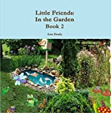 Little Friends: in the Garden