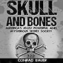 Skull and Bones: America's Most Powerful and Mysterious Secret Society Audiobook by Conrad Bauer Narrated by Charles D. Baker