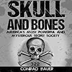 Skull and Bones: America's Most Powerful and Mysterious Secret Society | Conrad Bauer