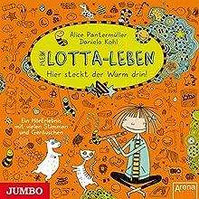 Mein Lotta-Leben: Hier steckt der Wurm drin! Hörbuch von Alice Pantermüller Gesprochen von: Katinka Kultscher, Can Acikgöz, Rosita Sorokowski