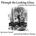 Through the Looking Glass Audiobook by Lewis Carroll Narrated by Rebecca Thomas
