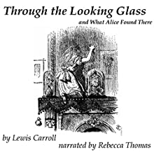 Through the Looking Glass (       UNABRIDGED) by Lewis Carroll Narrated by Rebecca Thomas