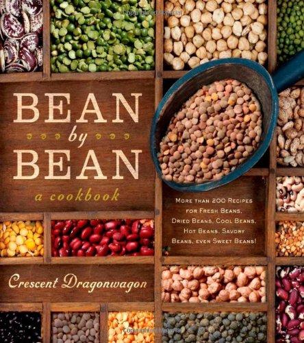 Bean By Bean: A Cookbook: More than 175 Recipes for Fresh Beans, Dried Beans, Cool Beans, Hot Beans, Savory Beans, Even Sweet Beans!