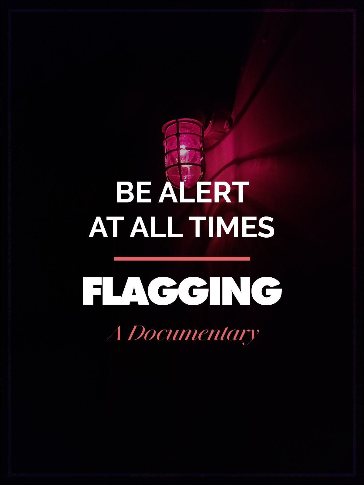 Be Alert At All Times Flagging A Documentary