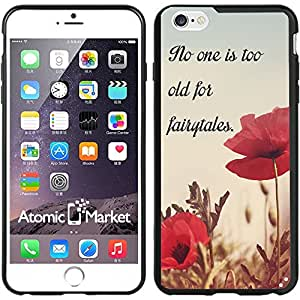 No One Is Too Old For Fairytales Case / Cover For Iphone 6 Plus 6S Plus 5.5 Inch by Atomic Market